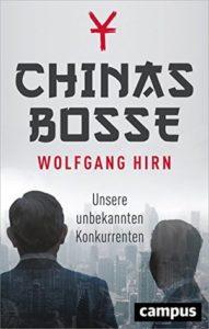 Wolfgang Hirn: Chinas Bosse: Unsere unbekannten Konkurrenten 2018, 284 S., Campus
